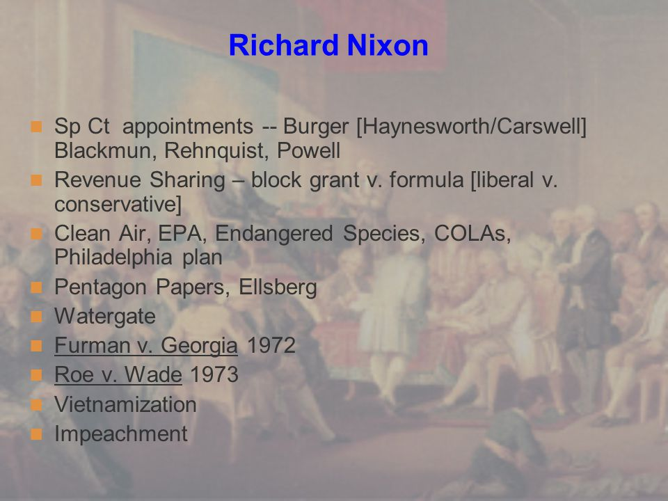 Richard Nixon Sp Ct appointments -- Burger [Haynesworth/Carswell] Blackmun, Rehnquist, Powell.